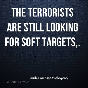 The terrorists are still looking for soft targets.
