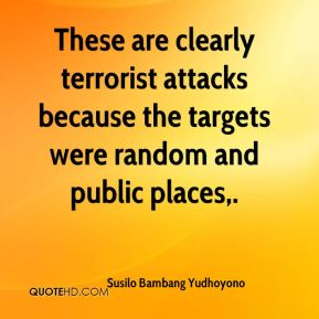 These are clearly terrorist attacks because the targets were random and public places.