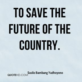 to save the future of the country.