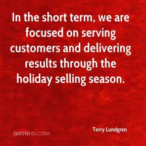 Terry Lundgren  - In the short term, we are focused on serving customers and delivering results through the holiday selling season.