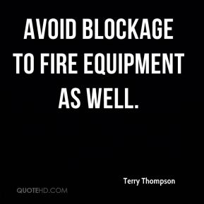 Terry Thompson  - avoid blockage to fire equipment as well.