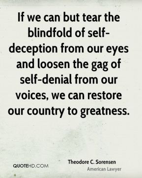 If we can but tear the blindfold of self-deception from our eyes and loosen the gag of self-denial from our voices, we can restore our country to greatness.