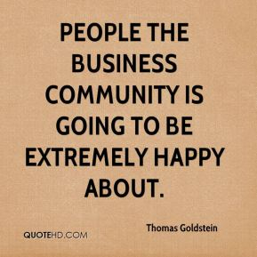 Thomas Goldstein  - people the business community is going to be extremely happy about.