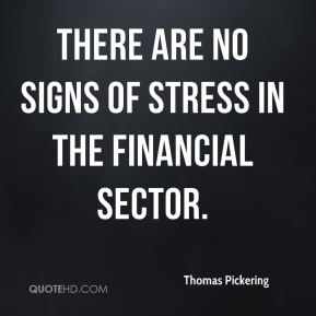 there are no signs of stress in the financial sector.