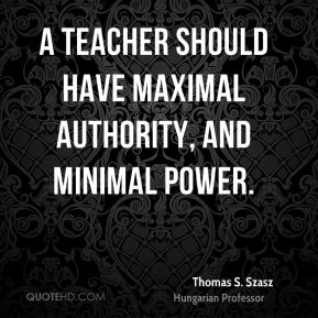 A teacher should have maximal authority, and minimal power.