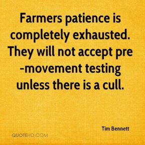 Tim Bennett  - Farmers patience is completely exhausted. They will not accept pre-movement testing unless there is a cull.
