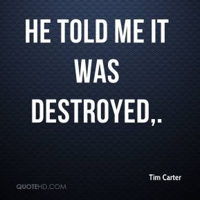 He told me it was destroyed.