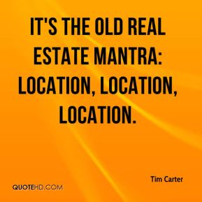 Tim Carter  - It's the old real estate mantra: location, location, location.