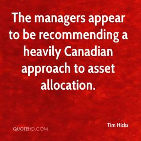 Tim Hicks  - The managers appear to be recommending a heavily Canadian approach to asset allocation.