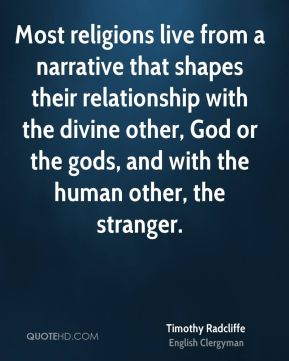Most religions live from a narrative that shapes their relationship with the divine other, God or the gods, and with the human other, the stranger.