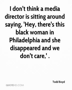 I don't think a media director is sitting around saying, 'Hey, there's this black woman in Philadelphia and she disappeared and we don't care,' .