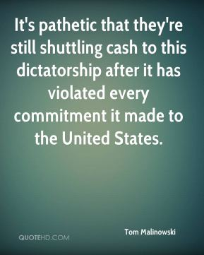 It's pathetic that they're still shuttling cash to this dictatorship after it has violated every commitment it made to the United States.