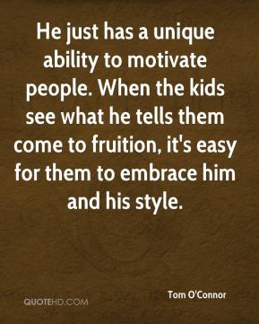 He just has a unique ability to motivate people. When the kids see what he tells them come to fruition, it's easy for them to embrace him and his style.