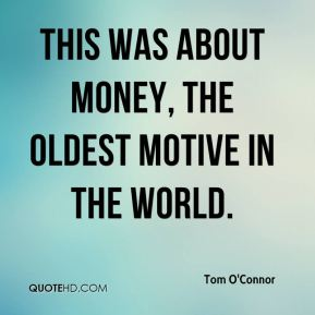This was about money, the oldest motive in the world.