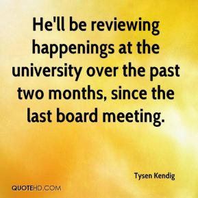 He'll be reviewing happenings at the university over the past two months, since the last board meeting.