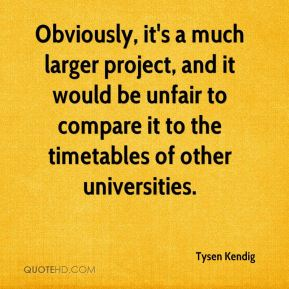 Obviously, it's a much larger project, and it would be unfair to compare it to the timetables of other universities.