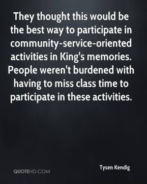 They thought this would be the best way to participate in community-service-oriented activities in King's memories. People weren't burdened with having to miss class time to participate in these activities.