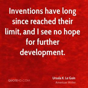 Inventions have long since reached their limit, and I see no hope for further development.