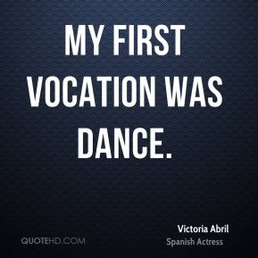 My first vocation was dance.