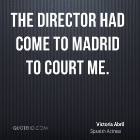 The director had come to Madrid to court me.