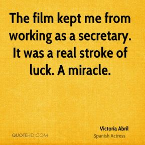 Victoria Abril - The film kept me from working as a secretary. It was a real stroke of luck. A miracle.