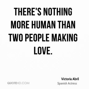There's nothing more human than two people making love.