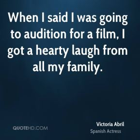 When I said I was going to audition for a film, I got a hearty laugh from all my family.