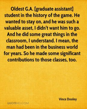 Oldest G.A. [graduate assistant] student in the history of the game. He wanted to stay on, and he was such a valuable asset, I didn't want him to go. And he did some great things in the classroom, I understand. I mean, the man had been in the business world for years. So he made some significant contributions to those classes, too.