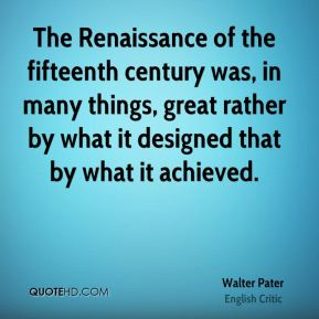The Renaissance of the fifteenth century was, in many things, great rather by what it designed that by what it achieved.