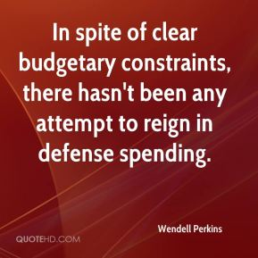 In spite of clear budgetary constraints, there hasn't been any attempt to reign in defense spending.