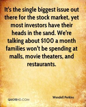 Wendell Perkins  - It's the single biggest issue out there for the stock market, yet most investors have their heads in the sand. We're talking about $100 a month families won't be spending at malls, movie theaters, and restaurants.