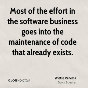 Most of the effort in the software business goes into the maintenance of code that already exists.