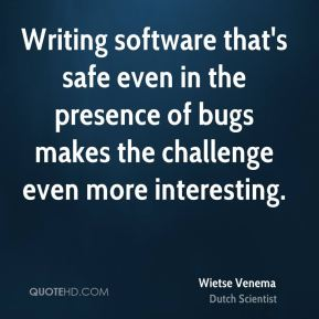 Wietse Venema - Writing software that's safe even in the presence of bugs makes the challenge even more interesting.