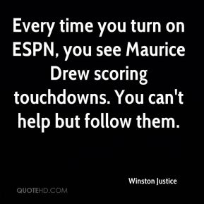 Winston Justice  - Every time you turn on ESPN, you see Maurice Drew scoring touchdowns. You can't help but follow them.
