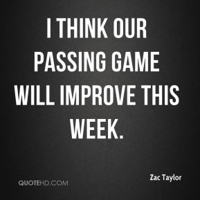 I think our passing game will improve this week.