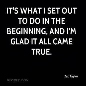 It's what I set out to do in the beginning, and I'm glad it all came true.