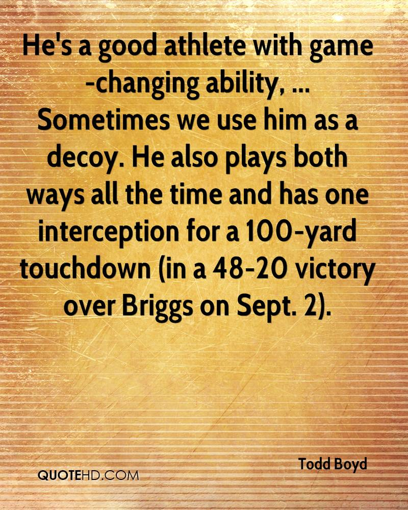 He's a good athlete with game-changing ability, ... Sometimes we use him as a decoy. He also plays both ways all the time and has one interception for a 100-yard touchdown (in a 48-20 victory over Briggs on Sept. 2).