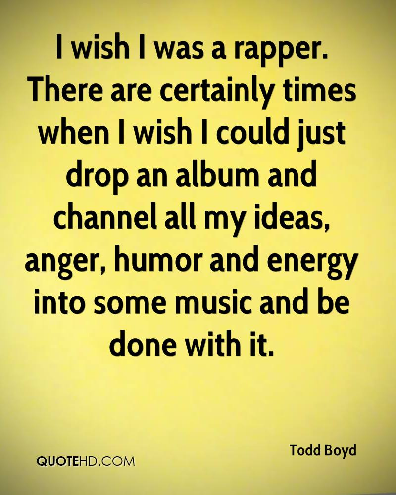 I wish I was a rapper. There are certainly times when I wish I could just drop an album and channel all my ideas, anger, humor and energy into some music and be done with it.