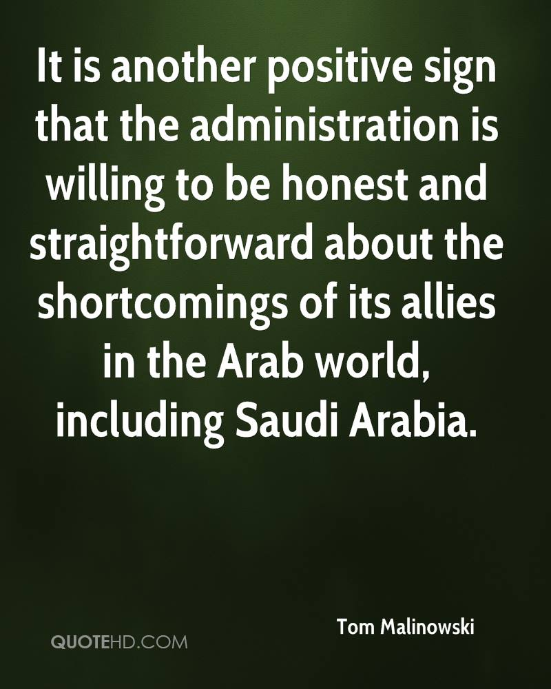 It is another positive sign that the administration is willing to be honest and straightforward about the shortcomings of its allies in the Arab world, including Saudi Arabia.