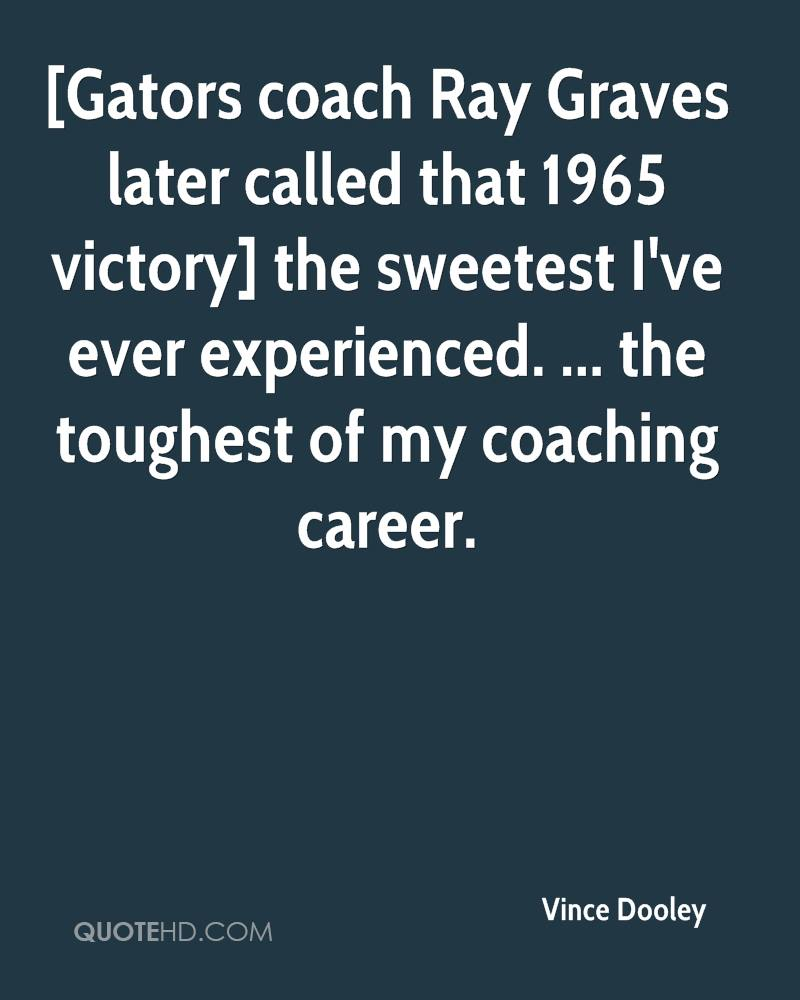 [Gators coach Ray Graves later called that 1965 victory] the sweetest I've ever experienced. ... the toughest of my coaching career.