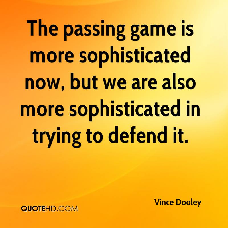 The passing game is more sophisticated now, but we are also more sophisticated in trying to defend it.