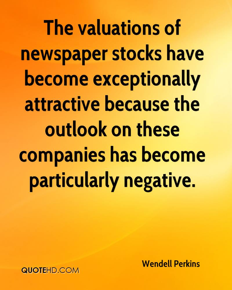 The valuations of newspaper stocks have become exceptionally attractive because the outlook on these companies has become particularly negative.