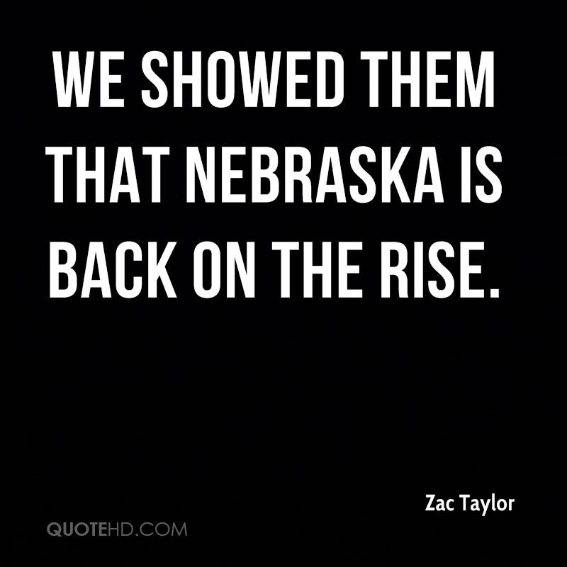 We showed them that Nebraska is back on the rise.