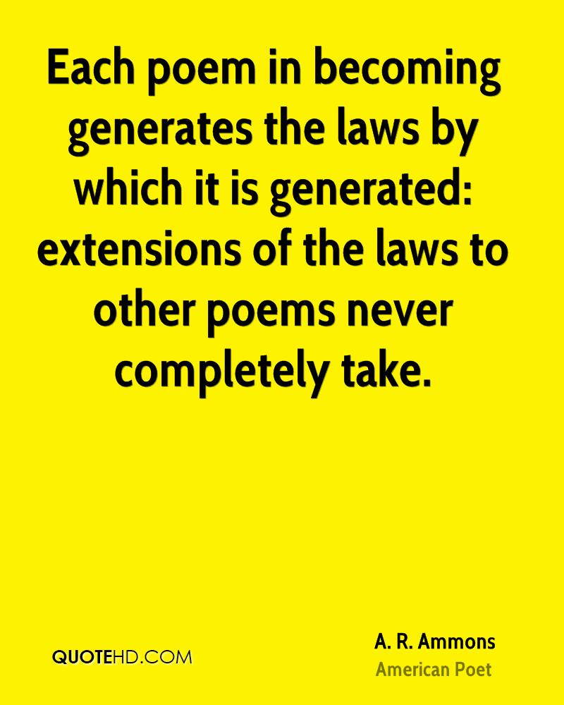 Each poem in becoming generates the laws by which it is generated: extensions of the laws to other poems never completely take.