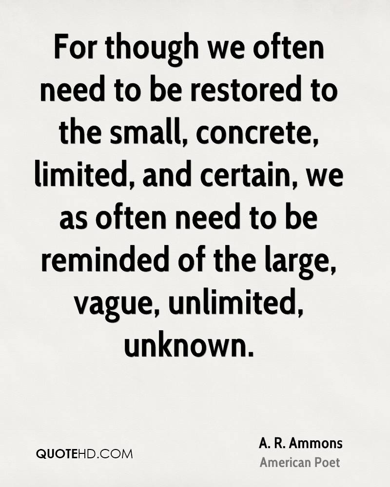For though we often need to be restored to the small, concrete, limited, and certain, we as often need to be reminded of the large, vague, unlimited, unknown.