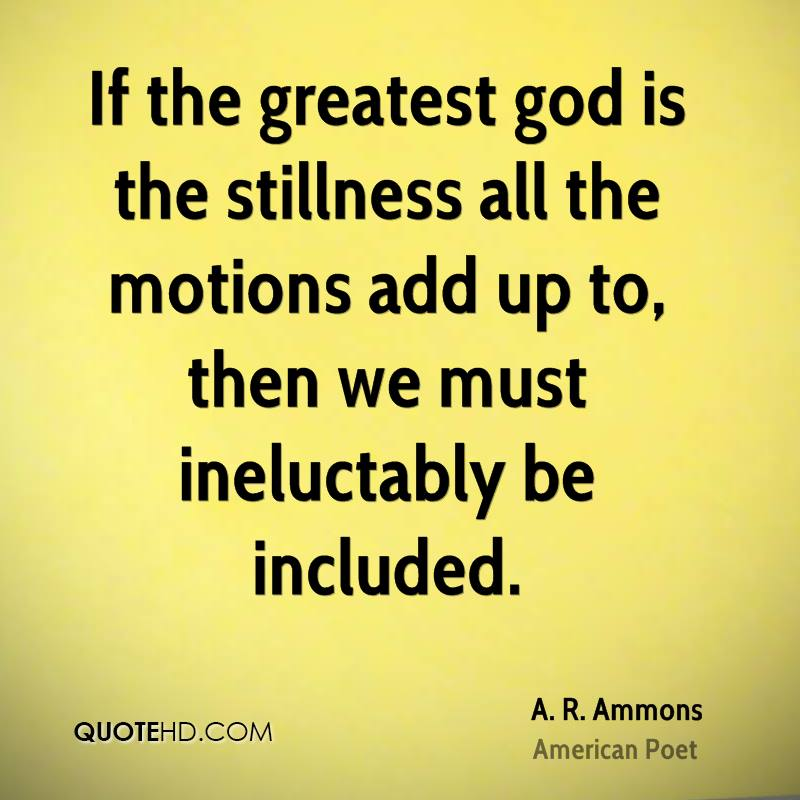 If the greatest god is the stillness all the motions add up to, then we must ineluctably be included.