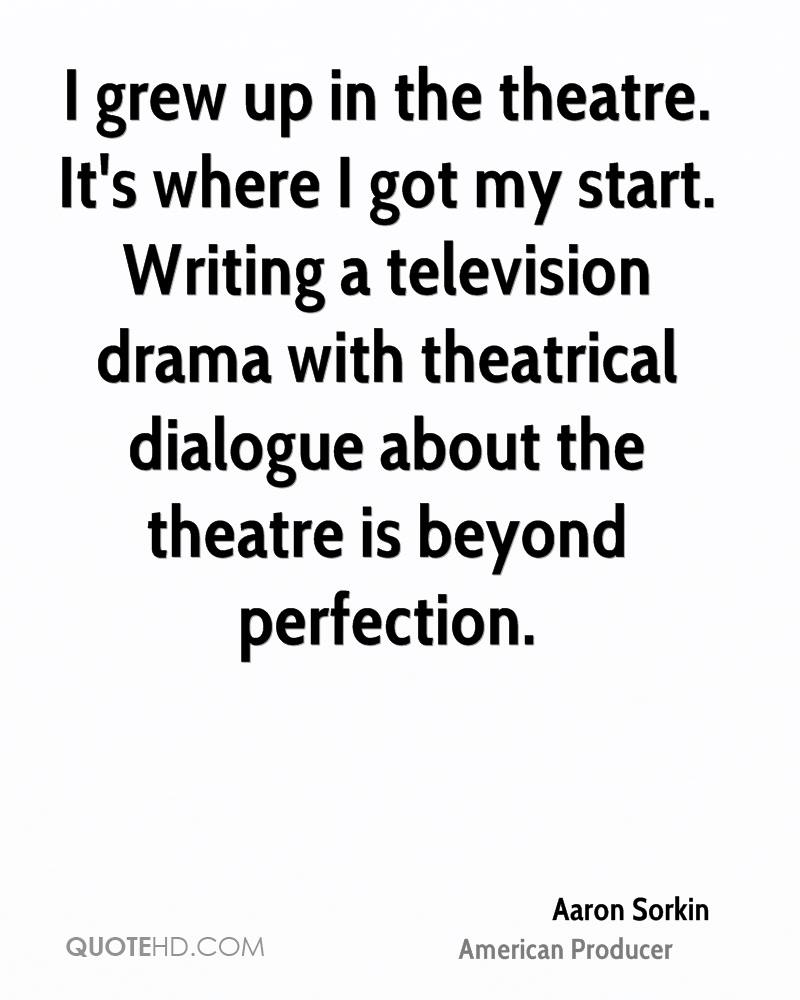 I grew up in the theatre. It's where I got my start. Writing a television drama with theatrical dialogue about the theatre is beyond perfection.
