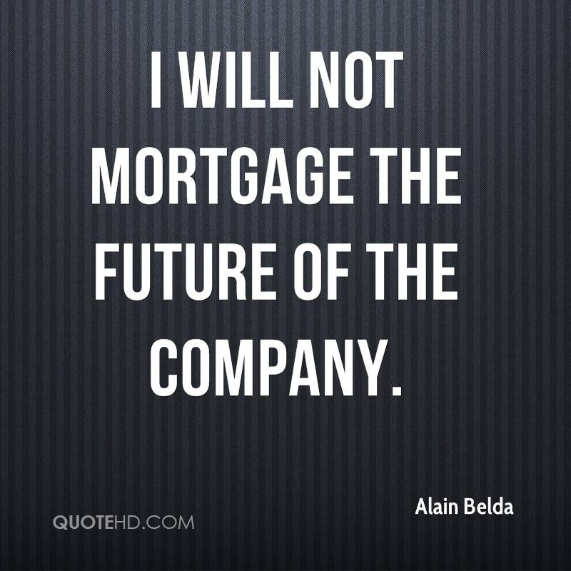 I will not mortgage the future of the company.