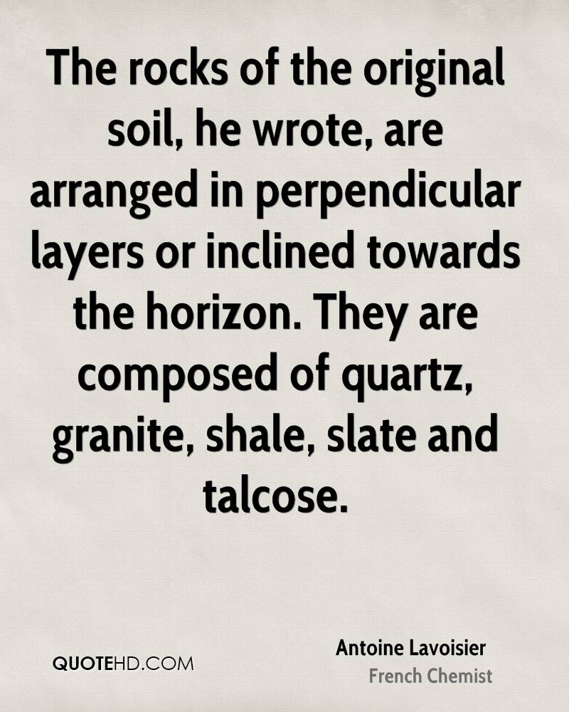 The rocks of the original soil, he wrote, are arranged in perpendicular layers or inclined towards the horizon. They are composed of quartz, granite, shale, slate and talcose.