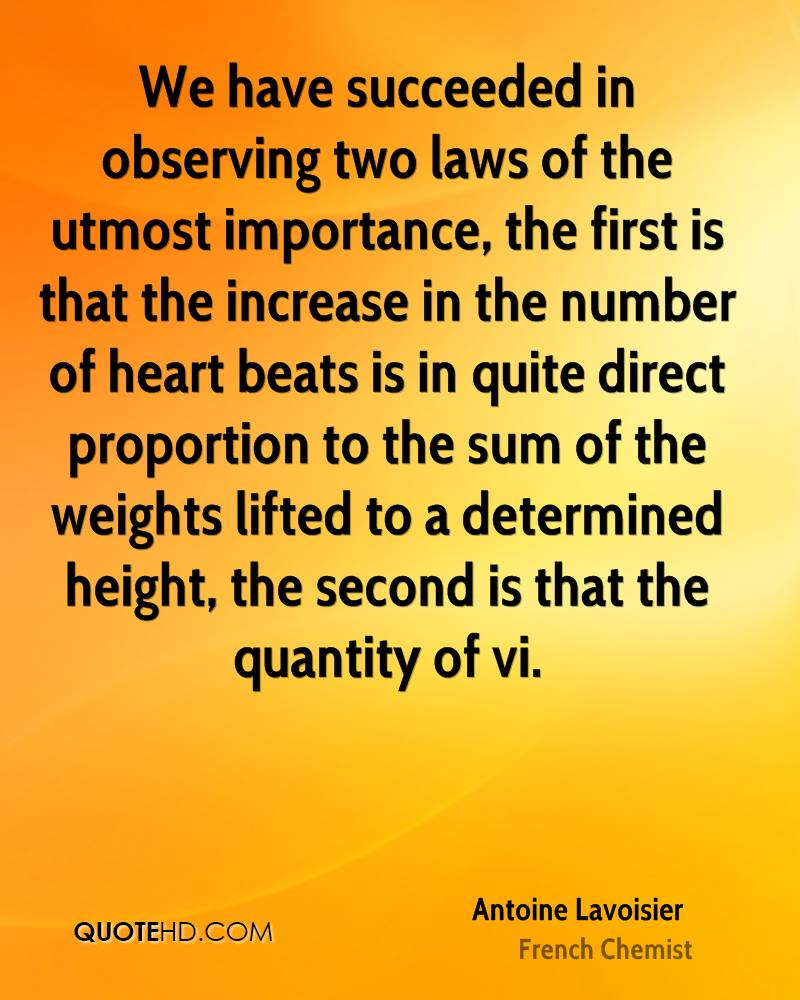 We have succeeded in observing two laws of the utmost importance, the first is that the increase in the number of heart beats is in quite direct proportion to the sum of the weights lifted to a determined height, the second is that the quantity of vi.